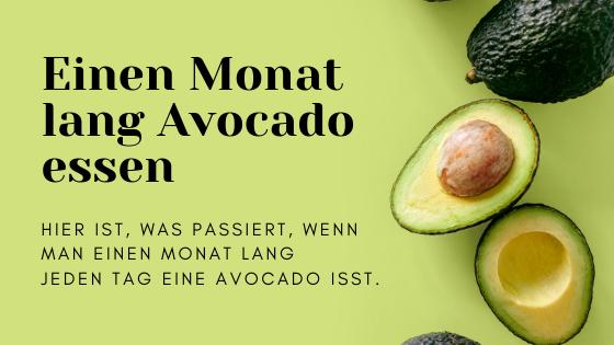 Einen Monat lang Avocado essen